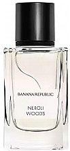 Kup Banana Republic Neroli Woods - Woda perfumowana